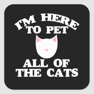I'm here to pet all of the cats square sticker