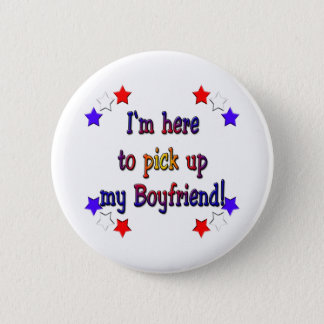 I'm here to pick up my boyfriend button