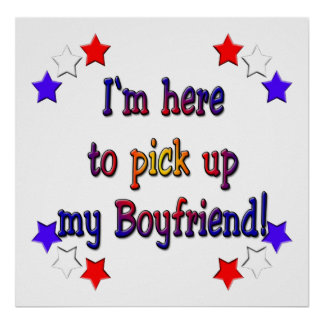 I'm here to pick up my boyfriend poster