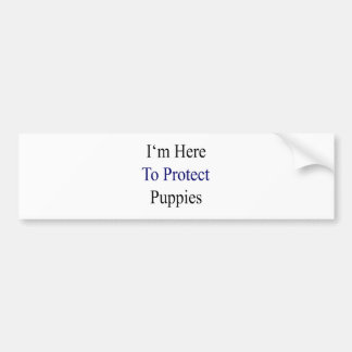 I'm Here To Protect Puppies Car Bumper Sticker