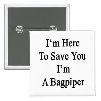 I'm Here To Save You I'm A Bagpiper 2 Inch Square Button