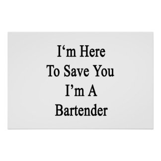 I'm Here To Save You I'm A Bartender Poster