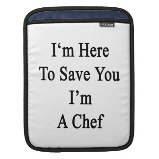 I'm Here To Save You I'm A Chef Sleeves For iPads