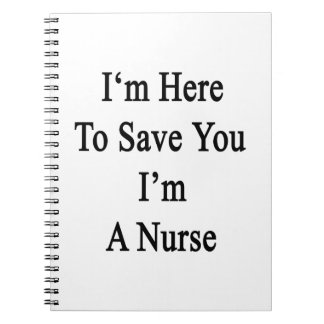 I'm Here To Save You I'm A Nurse Spiral Notebooks