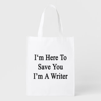 I'm Here To Save You I'm A Writer Grocery Bag