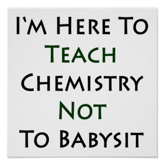 I'm Here To Teach Chemistry Not To Babysit Posters