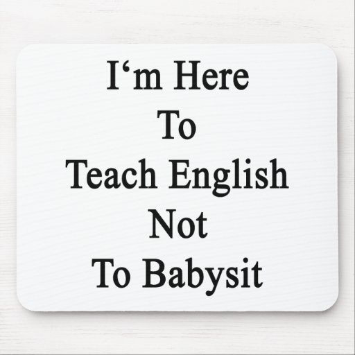 I'm Here To Teach English Not To Babysit Mouse Pads