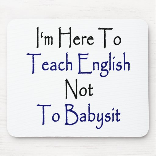 I'm Here To Teach English Not To Babysit Mousepads