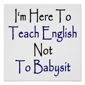 I'm Here To Teach English Not To Babysit Poster