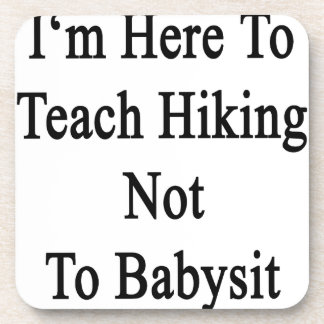 I'm Here To Teach Hiking Not To Babysit Coaster
