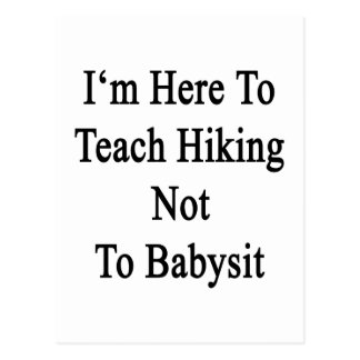 I'm Here To Teach Hiking Not To Babysit Postcards