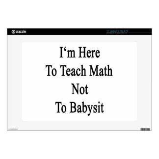 I'm Here To Teach Math Not To Babysit Decal For Laptop