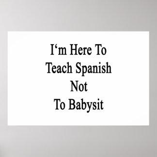 I'm Here To Teach Spanish Not To Babysit Print