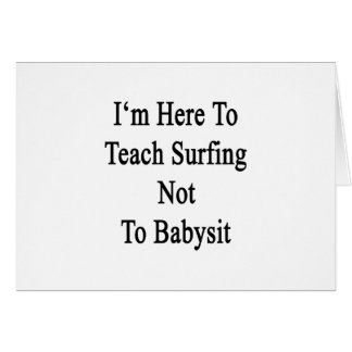 I'm Here To Teach Surfing Not To Babysit Cards