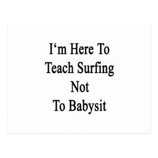I'm Here To Teach Surfing Not To Babysit Post Card