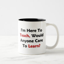 I'm Here To Teach, Would Anyone Care To Learn? Two-Tone Coffee Mug
