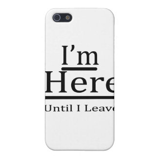 I'm Here Until I Leave Case For iPhone SE/5/5s