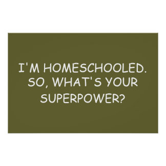 """I'm Homeschooled.  So, What's Your Superpower?"" Poster"