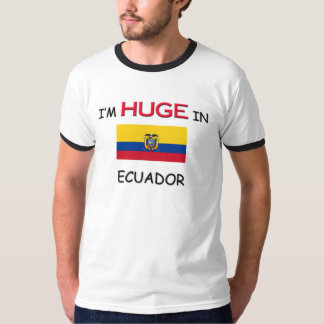 I'm HUGE In ECUADOR T-Shirt
