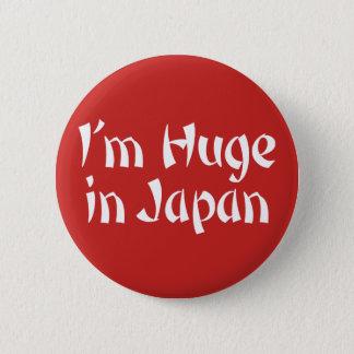 I'm Huge in Japan. Pinback Button