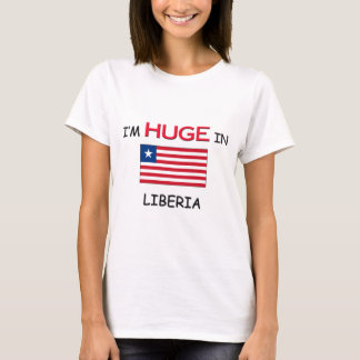 I'm HUGE In LIBERIA T-Shirt