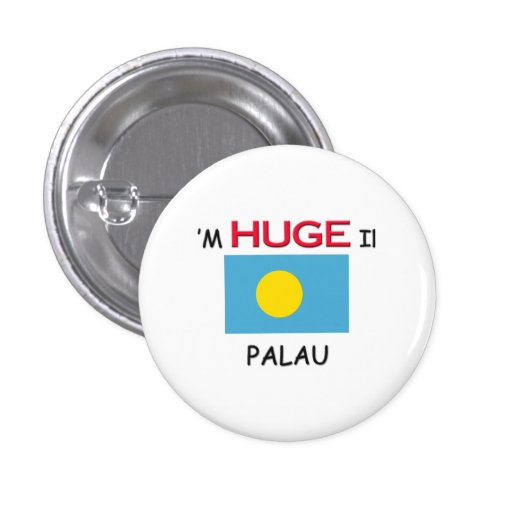 I'm HUGE In PALAU Pinback Buttons
