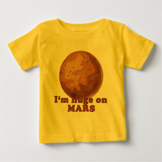 I'm Huge on Mars Martian Humor Baby T-Shirt