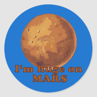 I'm Huge on Mars Martian Humor Classic Round Sticker