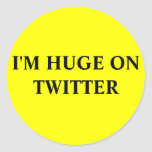 I'M HUGE ON TWITTER ROUND STICKERS