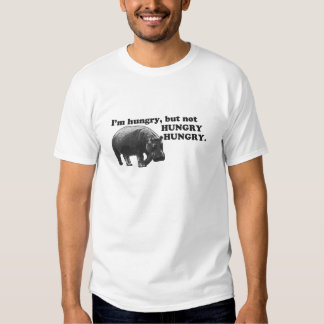 I'm hungry, but not HUNGRY, HUNGRY. Tshirts