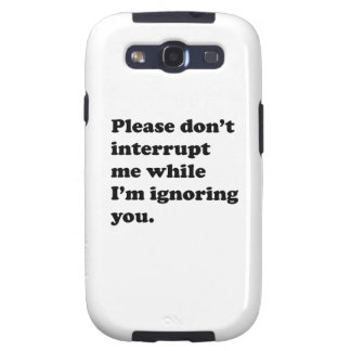 I'm Ignoring You Samsung Galaxy SIII Case