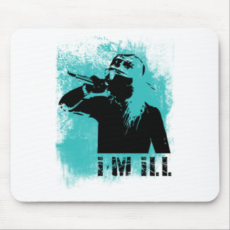I'm Ill Mouse Pad