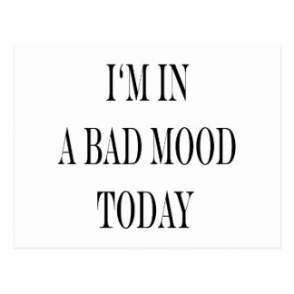 I'm In A Bad Mood Today Postcards