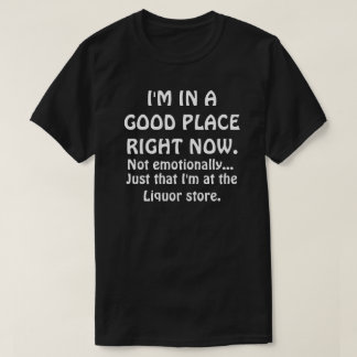 I'M IN A GOOD PLACE RIGHT NOW T-Shirt