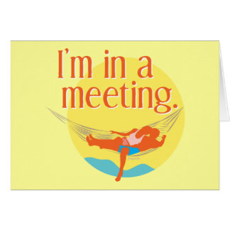I'm in a meeting... greeting cards