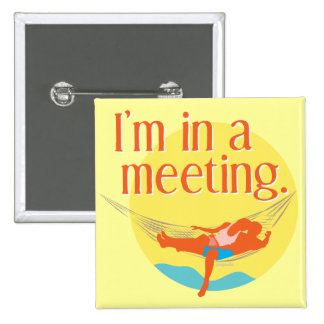 I'm in a meeting... pinback button
