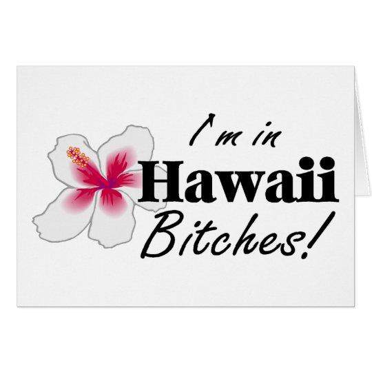 Im In Hawaii Bitches Card