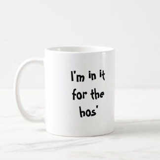 I'm in it for the hos' classic white coffee mug