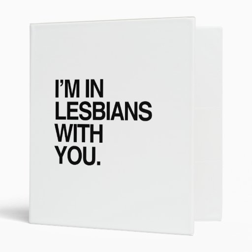 I'M IN LESBIANS WITH YOU -.png Vinyl Binders
