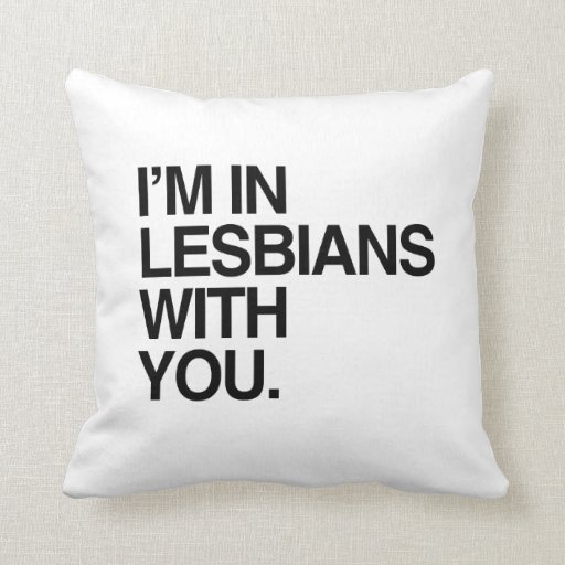 I'M IN LESBIANS WITH YOU -.png Pillow