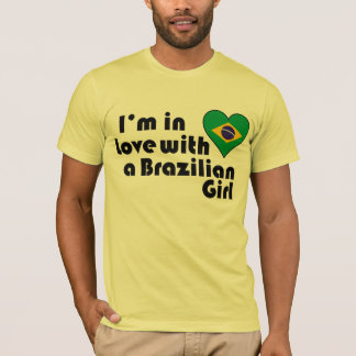 I'm In love with a Brazilian Girl T-Shirt