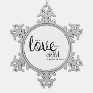 I'm in Love with a Child I Haven't Met Yet Snowflake Pewter Christmas Ornament