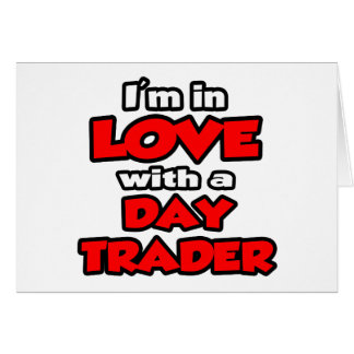 I'm In Love With A Day Trader Card