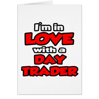 I'm In Love With A Day Trader Greeting Card