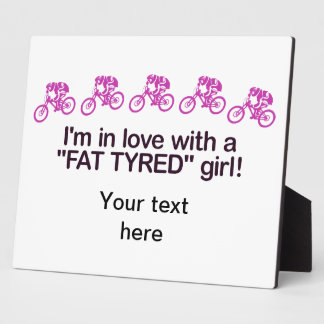 I'm in love with a fat tyred girl plaque