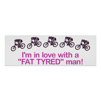 I'm in love with a fat tyred man poster