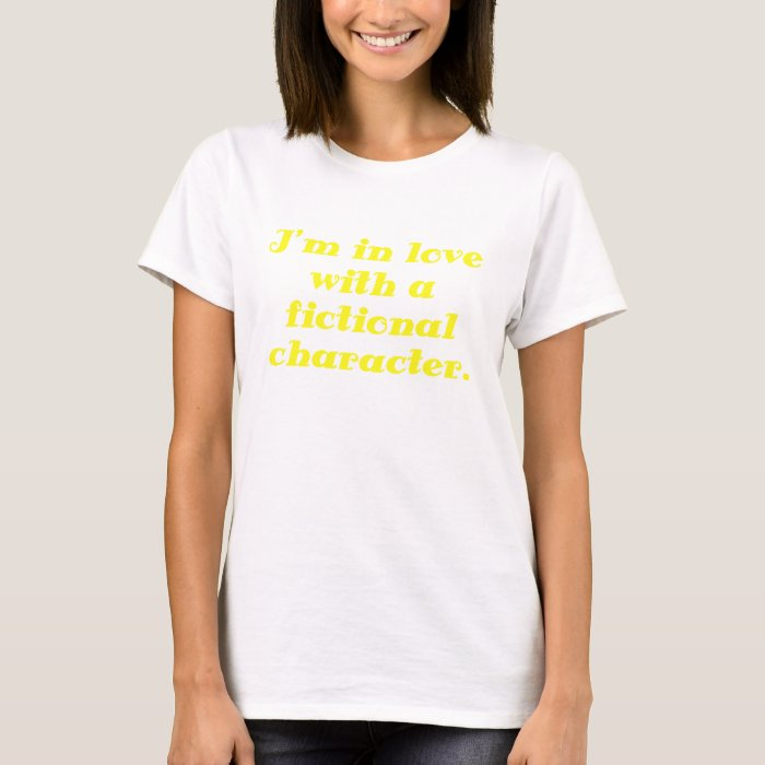 Im in love with a fictional character T-Shirt