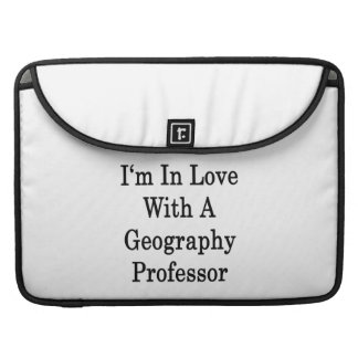 I'm In Love With A Geography Professor Sleeve For MacBooks