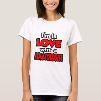 I'm In Love With A Hematologist T-Shirt