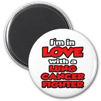 I'm In Love With A Lung Cancer Fighter Magnet